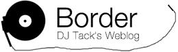 Border: DJ Tack's Weblog